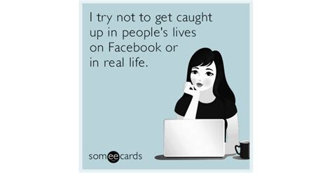 I try not to get caught up in people's lives on Facebook
